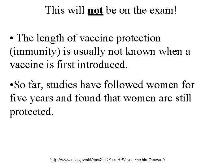 This will not be on the exam! • The length of vaccine protection (immunity)