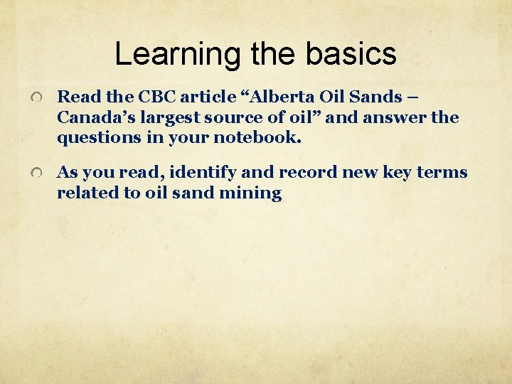 """Learning the basics Read the CBC article """"Alberta Oil Sands – Canada's largest source"""