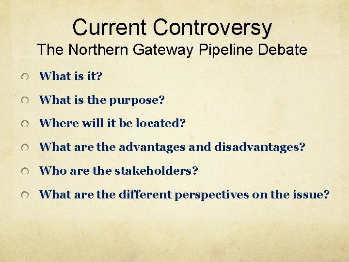 Current Controversy The Northern Gateway Pipeline Debate What is it? What is the purpose?