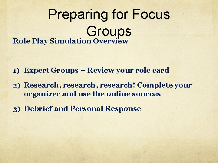 Preparing for Focus Groups Role Play Simulation Overview 1) Expert Groups – Review your