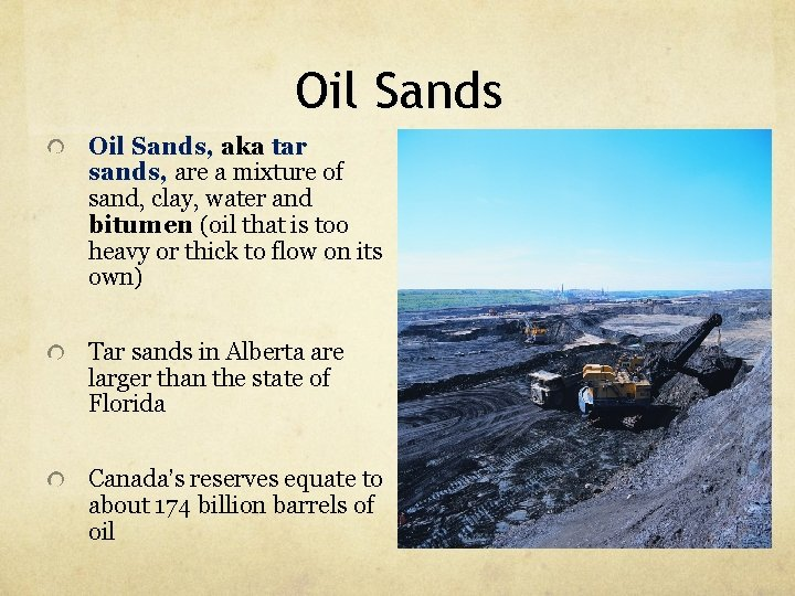 Oil Sands, aka tar sands, are a mixture of sand, clay, water and bitumen