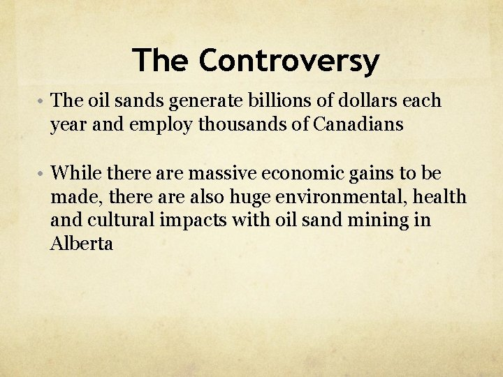 The Controversy • The oil sands generate billions of dollars each year and employ