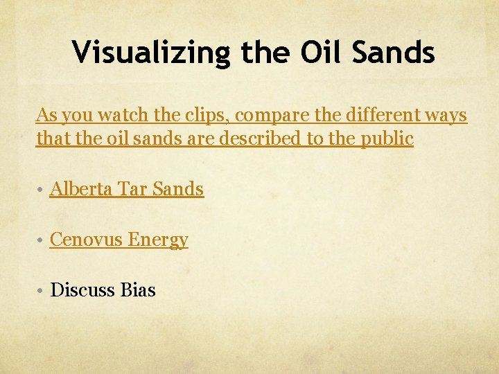 Visualizing the Oil Sands As you watch the clips, compare the different ways that