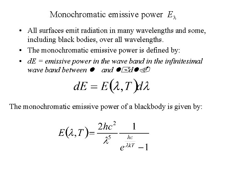 Monochromatic emissive power El • All surfaces emit radiation in many wavelengths and some,