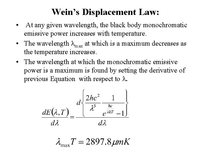 Wein's Displacement Law: • At any given wavelength, the black body monochromatic emissive power