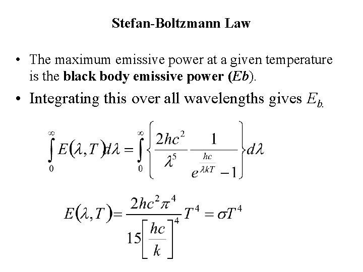Stefan-Boltzmann Law • The maximum emissive power at a given temperature is the black