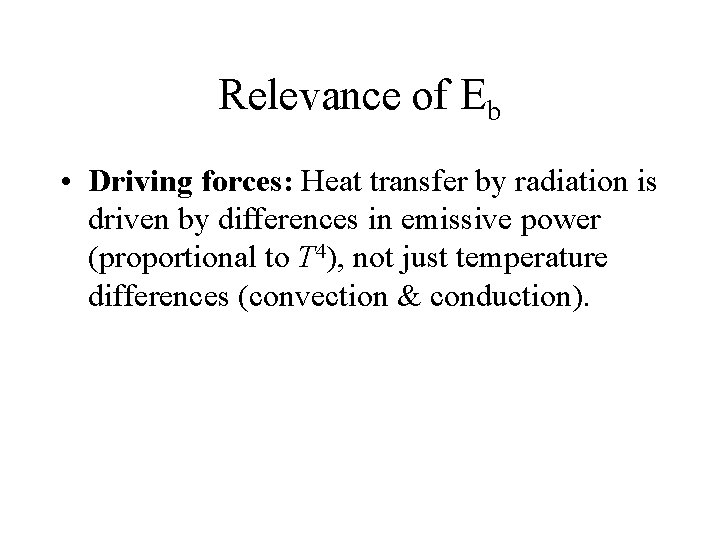 Relevance of Eb • Driving forces: Heat transfer by radiation is driven by differences