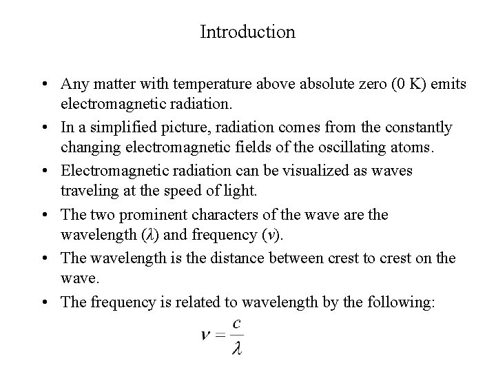 Introduction • Any matter with temperature above absolute zero (0 K) emits electromagnetic radiation.