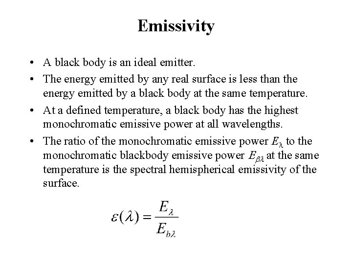 Emissivity • A black body is an ideal emitter. • The energy emitted by