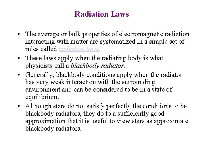 Radiation Laws • The average or bulk properties of electromagnetic radiation interacting with matter