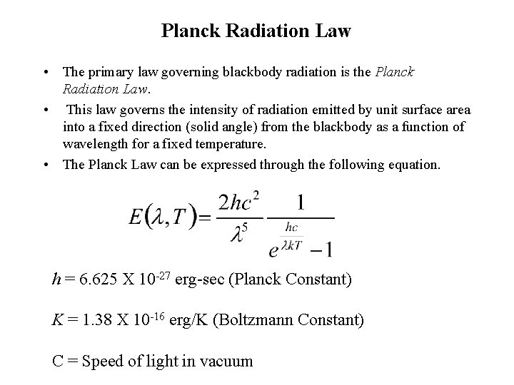 Planck Radiation Law • The primary law governing blackbody radiation is the Planck Radiation