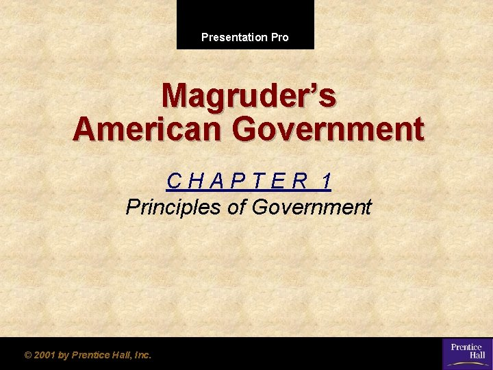 Presentation Pro Magruder's American Government CHAPTER 1 Principles of Government © 2001 by Prentice