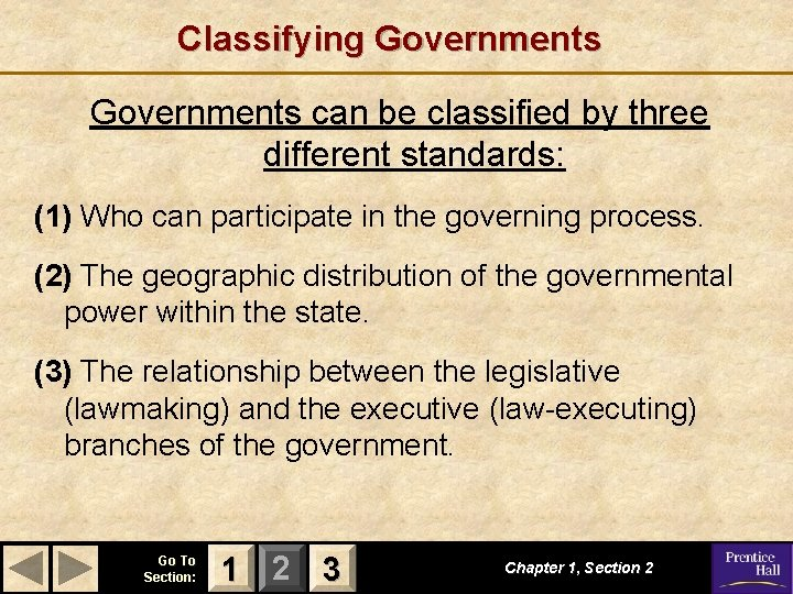 Classifying Governments can be classified by three different standards: (1) Who can participate in