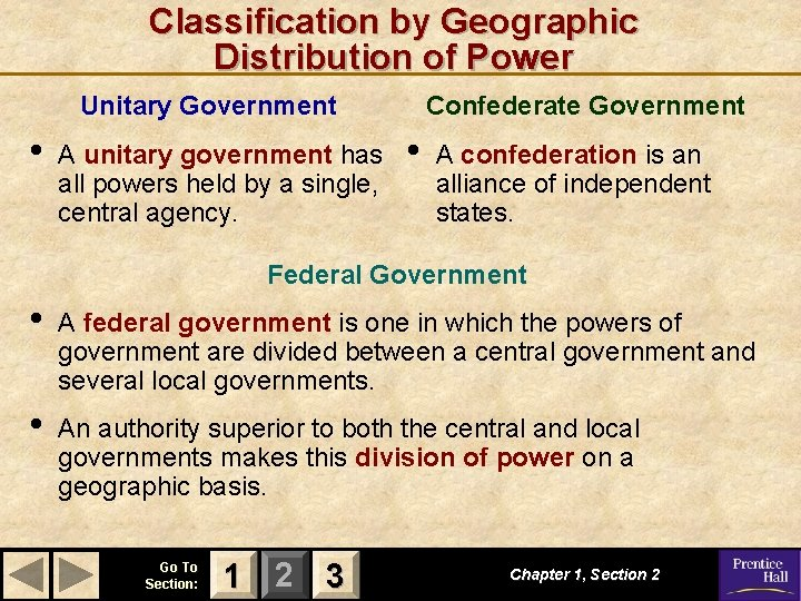 Classification by Geographic Distribution of Power Unitary Government • A unitary government has all