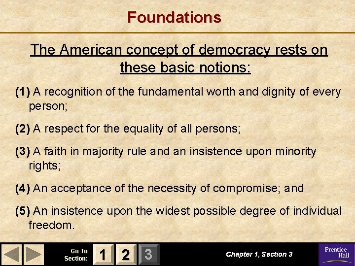 Foundations The American concept of democracy rests on these basic notions: (1) A recognition