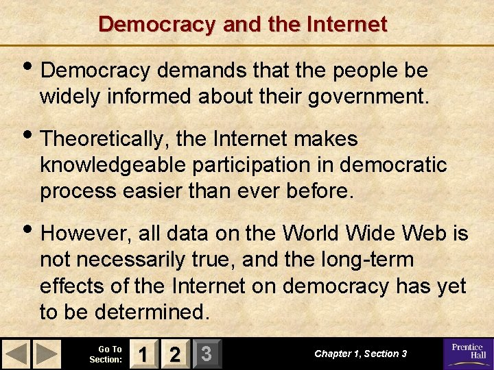 Democracy and the Internet • Democracy demands that the people be widely informed about