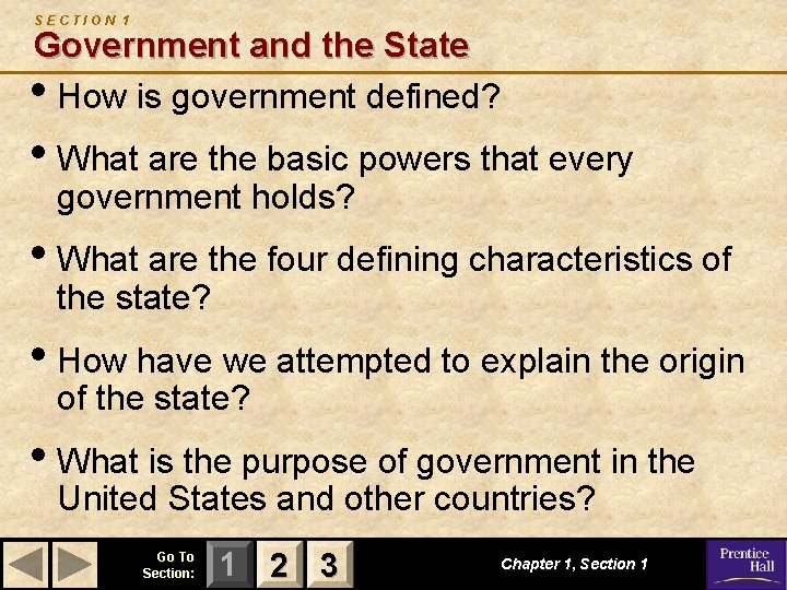 SECTION 1 Government and the State • How is government defined? • What are