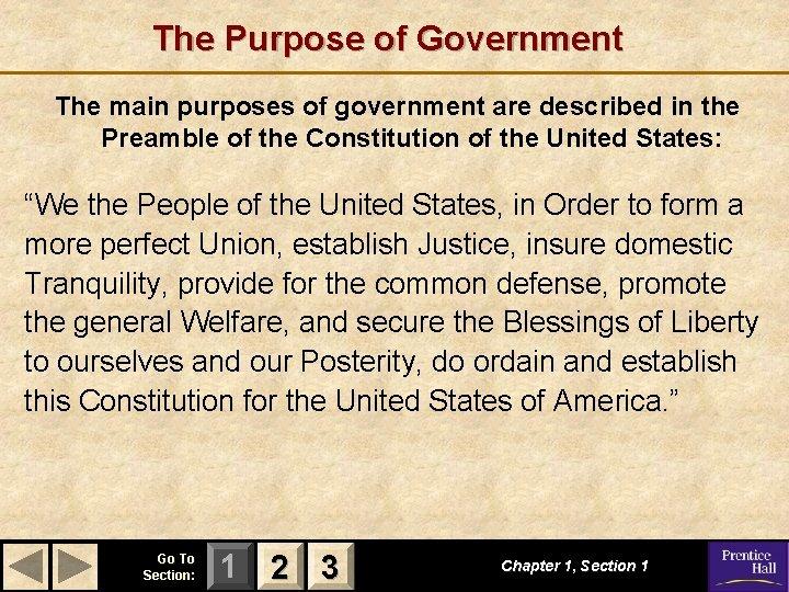 The Purpose of Government The main purposes of government are described in the Preamble