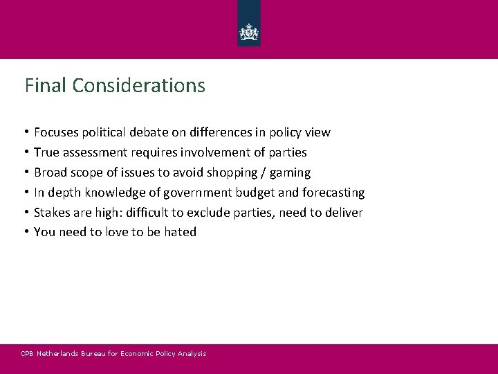 Final Considerations • • • Focuses political debate on differences in policy view True