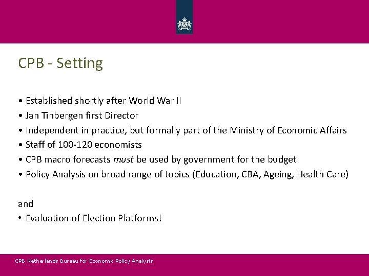 CPB - Setting • Established shortly after World War II • Jan Tinbergen first