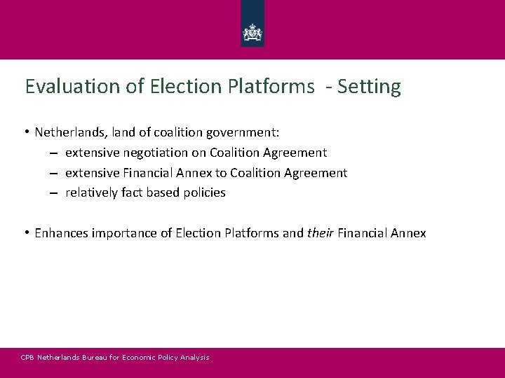 Evaluation of Election Platforms - Setting • Netherlands, land of coalition government: – extensive