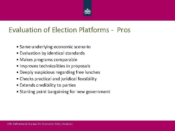 Evaluation of Election Platforms - Pros • Same underlying economic scenario • Evaluation by