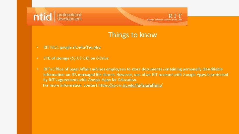 Things to know • RIT FAQ: google. rit. edu/faq. php • 5 TB of