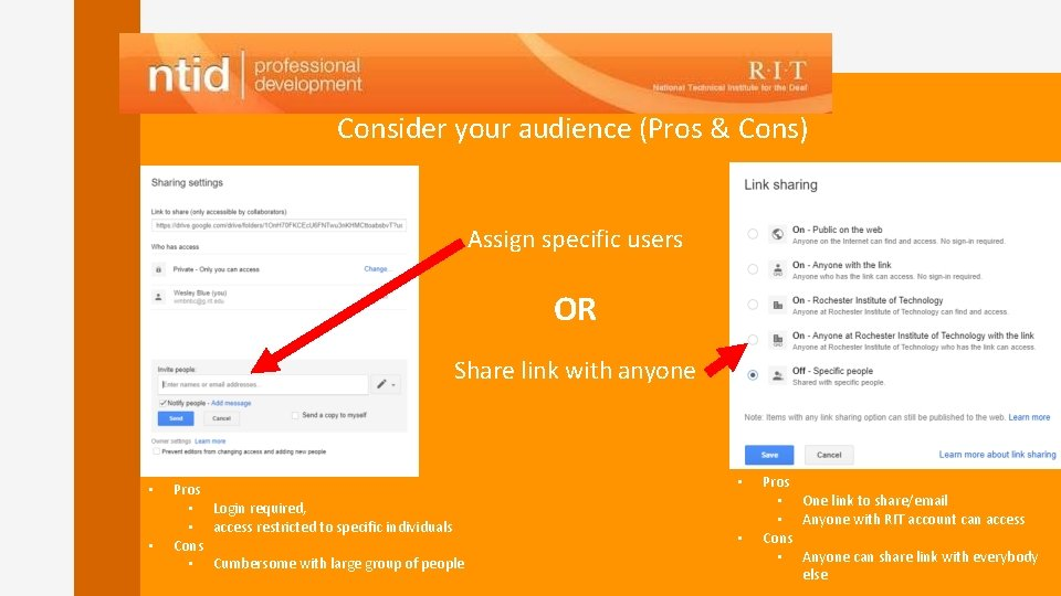 Consider your audience (Pros & Cons) Assign specific users OR Share link with anyone