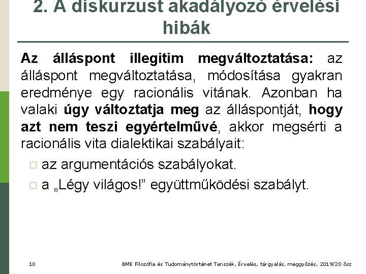 2. A diskurzust akadályozó érvelési hibák Az álláspont illegitim megváltoztatása: az álláspont megváltoztatása, módosítása