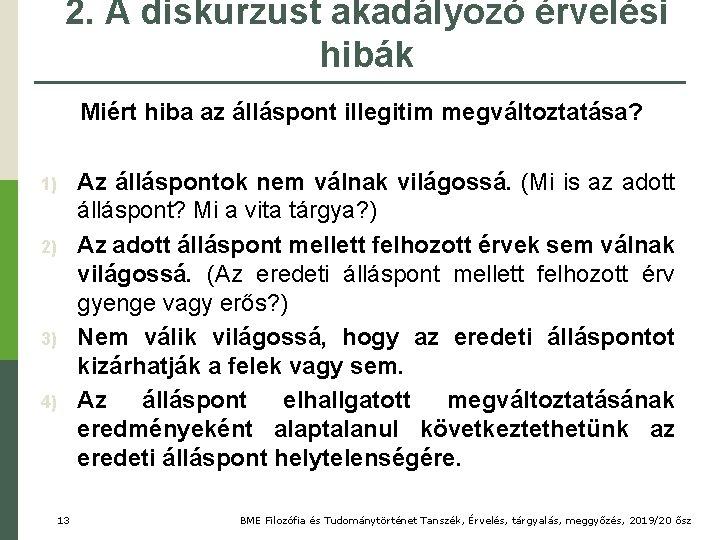 2. A diskurzust akadályozó érvelési hibák Miért hiba az álláspont illegitim megváltoztatása? 1) 2)