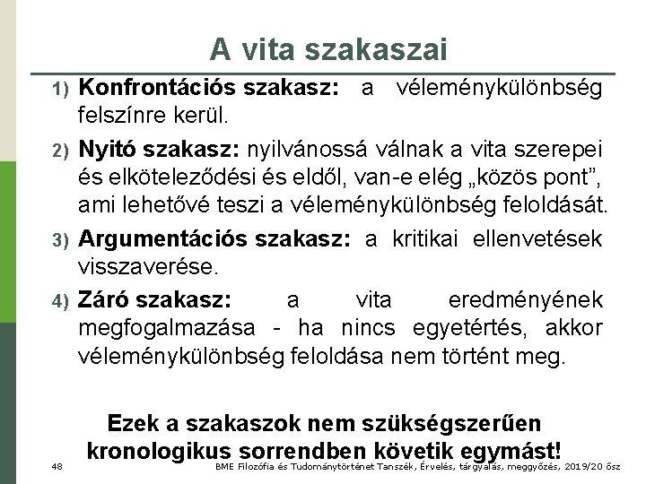 A vita szakaszai 1) 2) 3) 4) 48 Konfrontációs szakasz: a véleménykülönbség felszínre kerül.