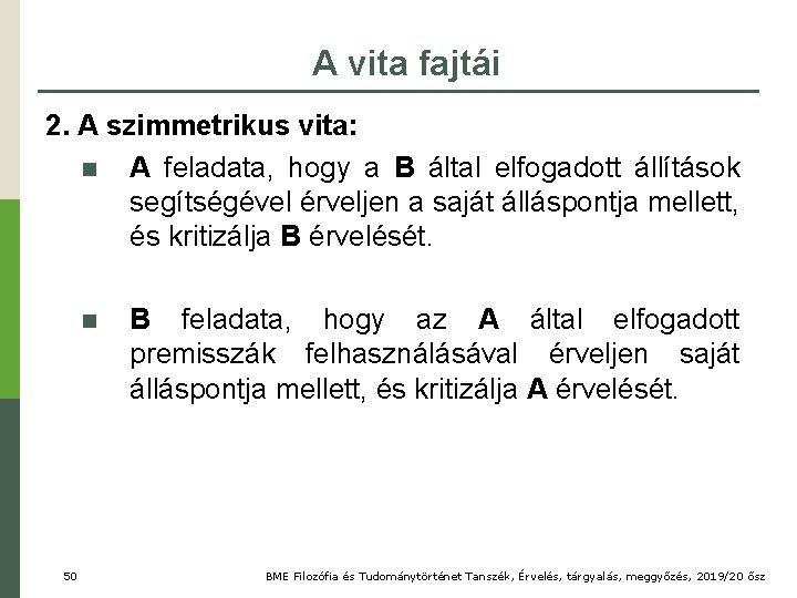 A vita fajtái 2. A szimmetrikus vita: n A feladata, hogy a B által