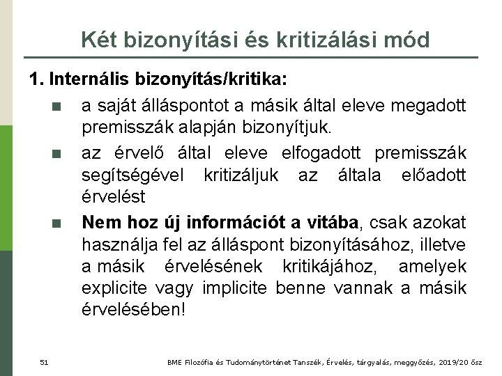 Két bizonyítási és kritizálási mód 1. Internális bizonyítás/kritika: n a saját álláspontot a másik