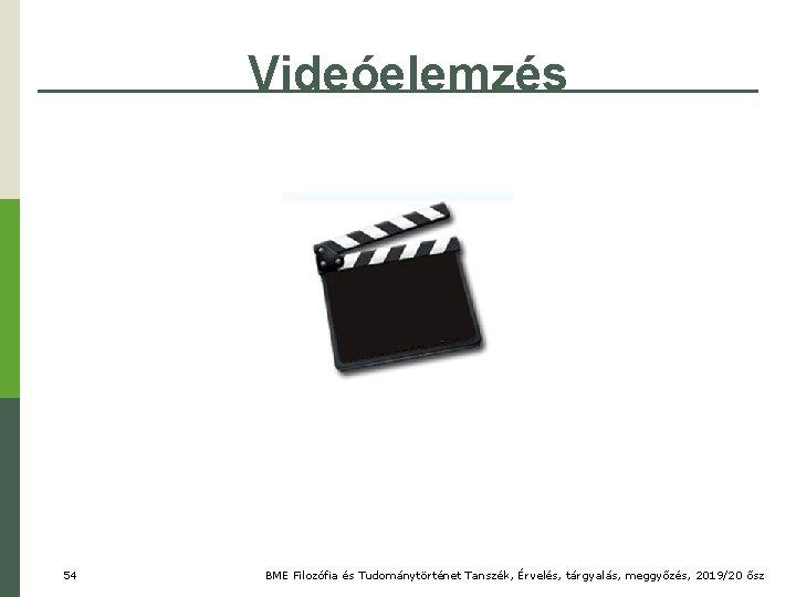 Videóelemzés 54 BME Filozófia és Tudománytörténet Tanszék, Érvelés, tárgyalás, meggyőzés, 2019/20 ősz