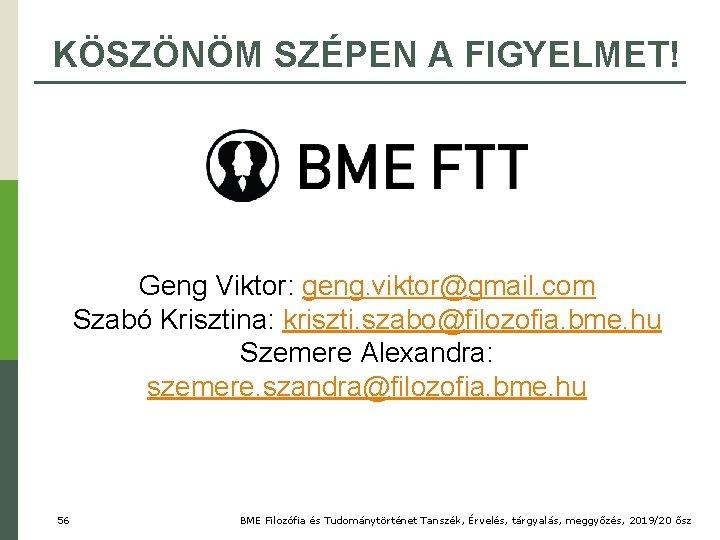KÖSZÖNÖM SZÉPEN A FIGYELMET! Geng Viktor: geng. viktor@gmail. com Szabó Krisztina: kriszti. szabo@filozofia. bme.