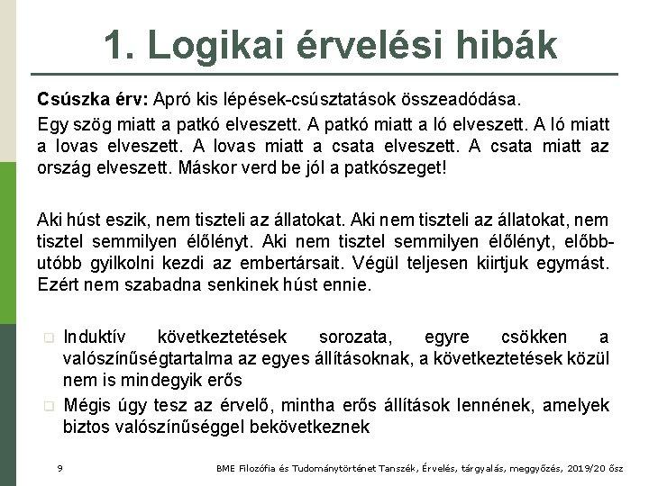 1. Logikai érvelési hibák Csúszka érv: Apró kis lépések-csúsztatások összeadódása. Egy szög miatt a