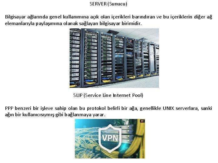 SERVER (Sunucu) Bilgisayar ağlarında genel kullanımına açık olan içerikleri barındıran ve bu içeriklerin diğer