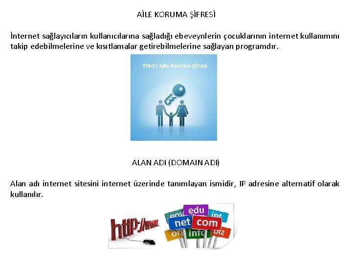 AİLE KORUMA ŞİFRESİ İnternet sağlayıcıların kullanıcılarına sağladığı ebeveynlerin çocuklarının internet kullanımını takip edebilmelerine ve