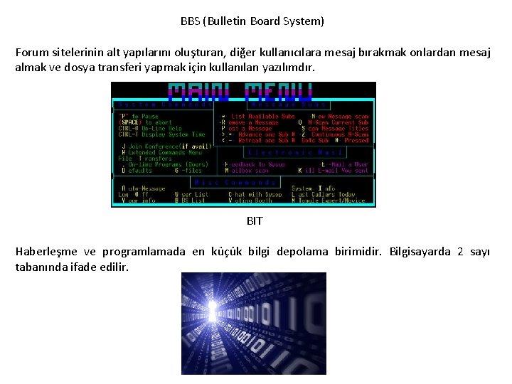 BBS (Bulletin Board System) Forum sitelerinin alt yapılarını oluşturan, diğer kullanıcılara mesaj bırakmak onlardan
