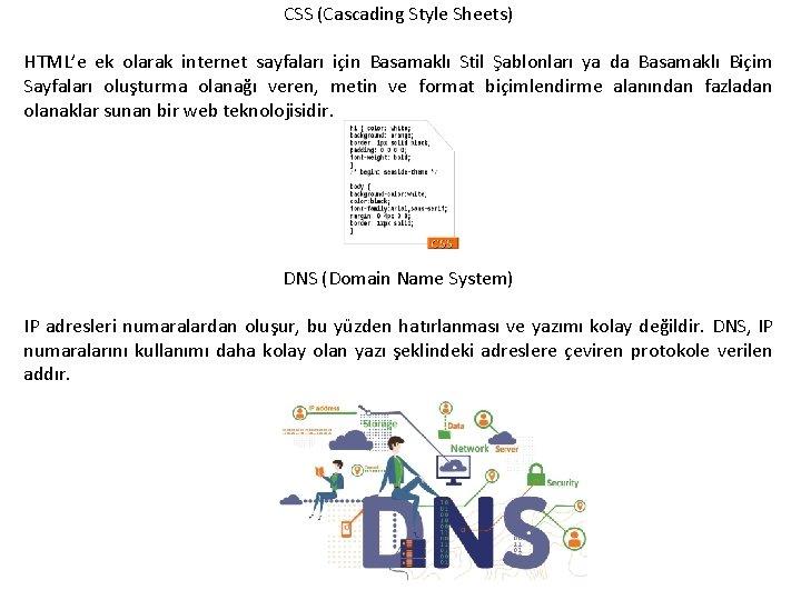 CSS (Cascading Style Sheets) HTML'e ek olarak internet sayfaları için Basamaklı Stil Şablonları ya