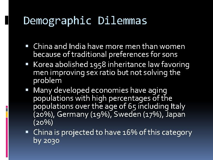 Demographic Dilemmas China and India have more men than women because of traditional preferences