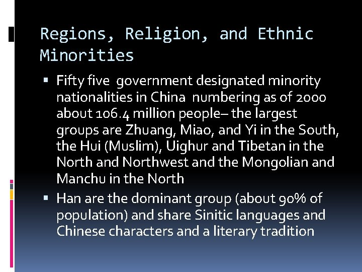 Regions, Religion, and Ethnic Minorities Fifty five government designated minority nationalities in China numbering