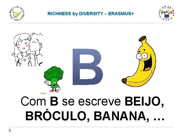 RICHNESS by DIVERSITY – ERASMUS+ Com B se escreve BEIJO, BRÓCULO, BANANA, …