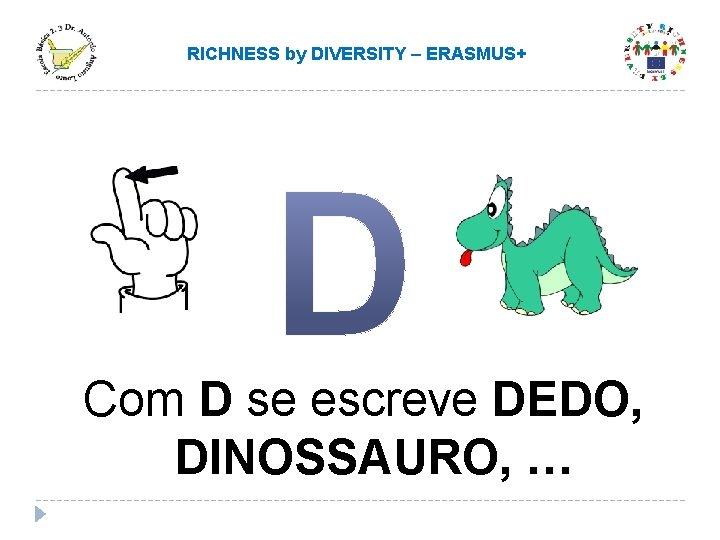 RICHNESS by DIVERSITY – ERASMUS+ Com D se escreve DEDO, DINOSSAURO, …
