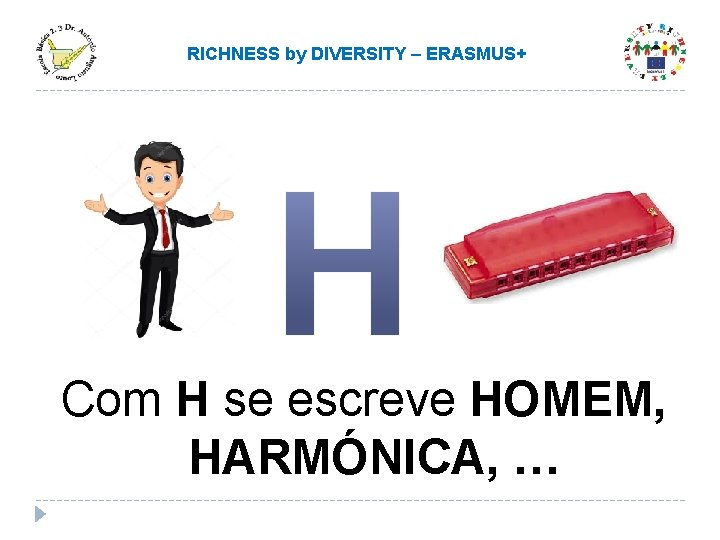 RICHNESS by DIVERSITY – ERASMUS+ Com H se escreve HOMEM, HARMÓNICA, …