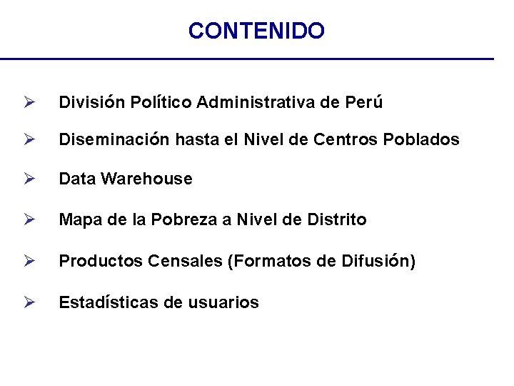 CONTENIDO Ø División Político Administrativa de Perú Ø Diseminación hasta el Nivel de Centros