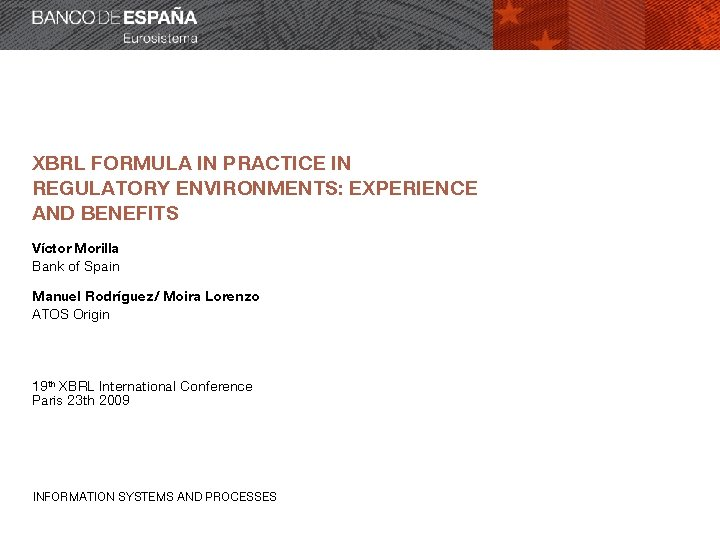 XBRL FORMULA IN PRACTICE IN REGULATORY ENVIRONMENTS: EXPERIENCE AND BENEFITS Víctor Morilla Bank of