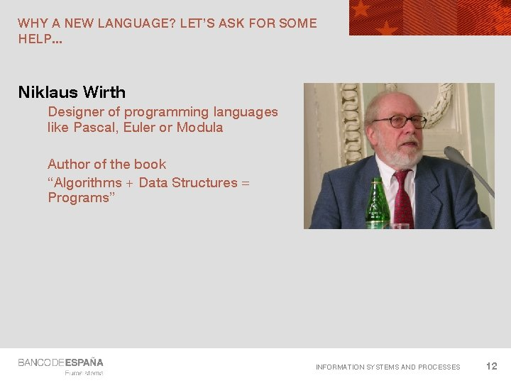 WHY A NEW LANGUAGE? LET'S ASK FOR SOME HELP. . . Niklaus Wirth Designer