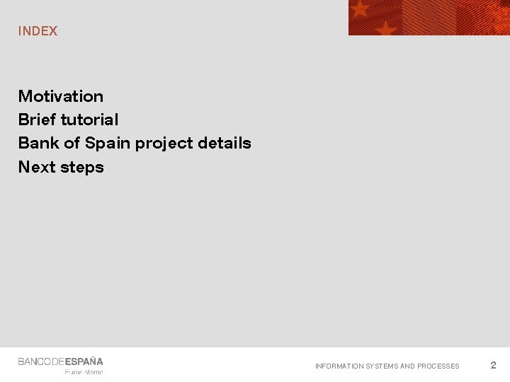 INDEX Motivation Brief tutorial Bank of Spain project details Next steps INFORMATION SYSTEMS AND