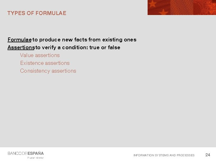TYPES OF FORMULAE Formulae to produce new facts from existing ones Assertions to verify